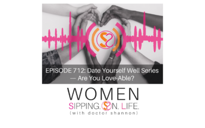 EPISODE 712: Date Yourself Well Series — Are You Love-Able?