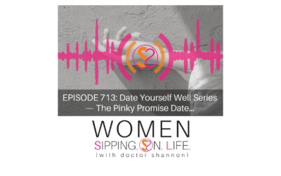 EPISODE 713: Date Yourself Well Series — The Pinky Promise Date…