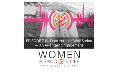 EPISODE 714: Date Yourself Well Series — An Arranged Engagement