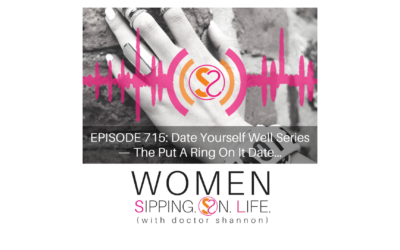 EPISODE 715: Date Yourself Well Series — The Put A Ring On It Date…