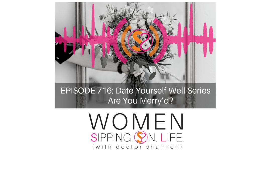 EPISODE 716: Date Yourself Well Series — Are You Merry'd?