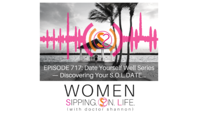 EPISODE 717: Date Yourself Well Series — Discovering Your S.O.L.DATE…