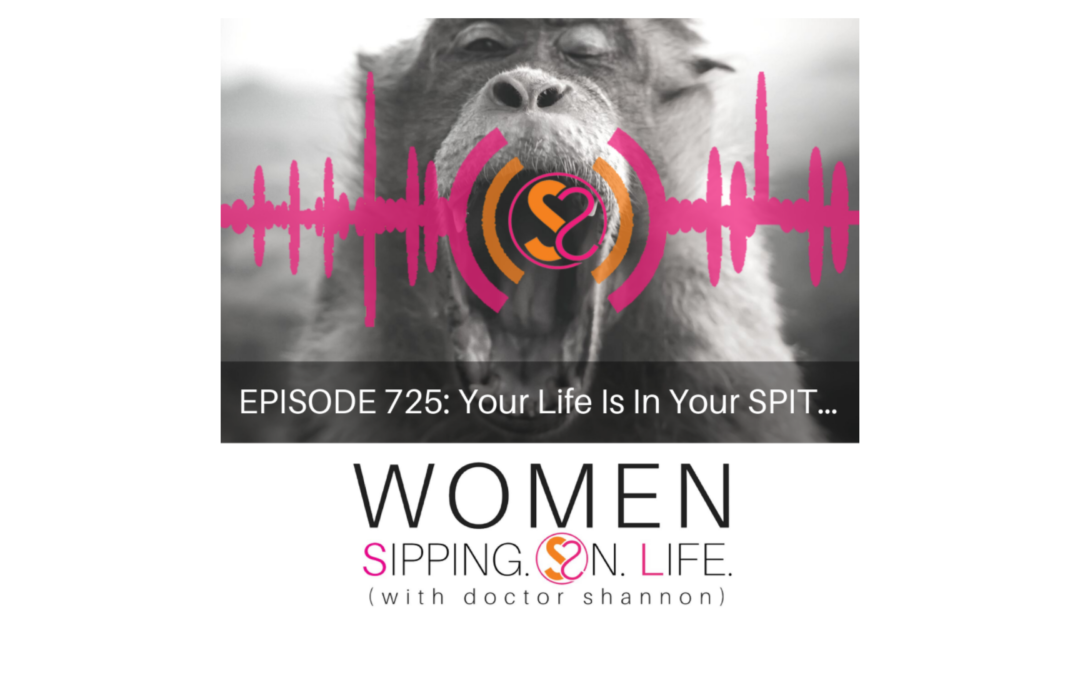 EPISODE 725: Your Life Is In Your SPIT…