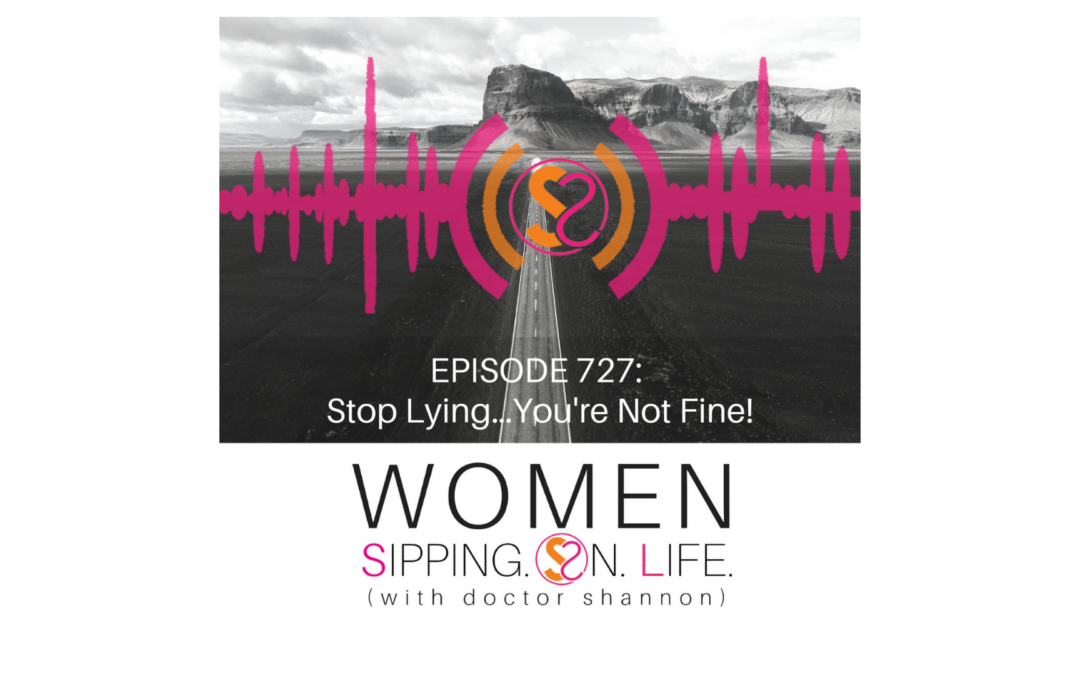 EPISODE 727: Stop Lying…You're Not Fine!
