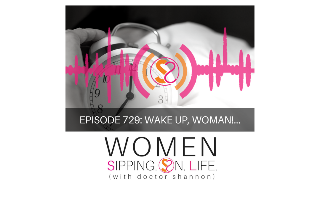 EPISODE 729: WAKE UP, WOMAN!…