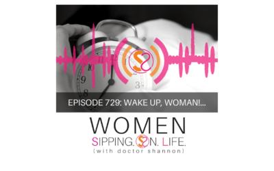 EPISODE 729: WAKE UP, WOMAN!…
