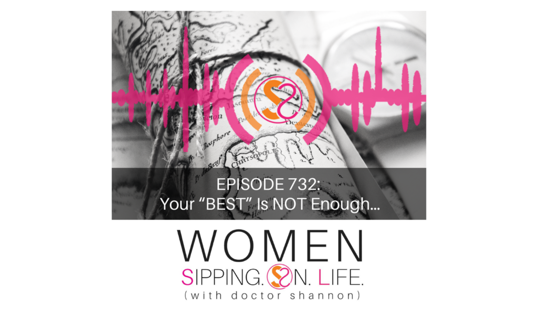 "EPISODE 732: Your ""BEST"" Is NOT Enough…"