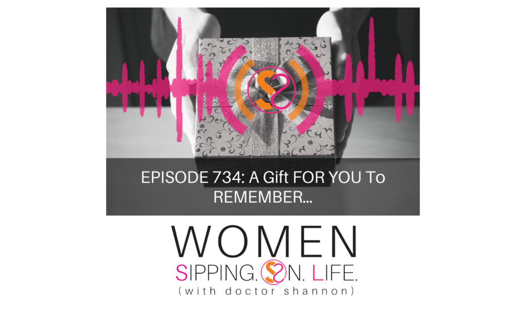 EPISODE 734: A Gift FOR YOU To REMEMBER…