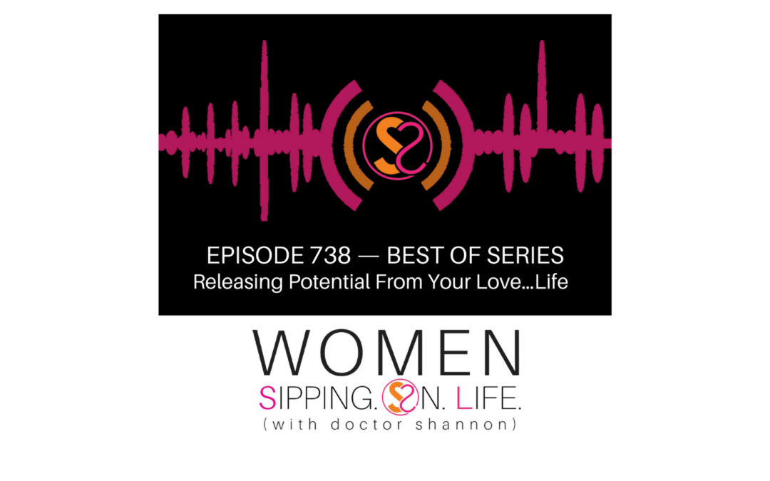 EPISODE 738: Releasing Potential From Your Love…Life