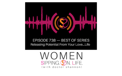 EPISODE 738:Releasing Potential From Your Love…Life