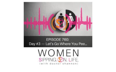 EPISODE 760: Day #3 — Let's Go Where You Pee…