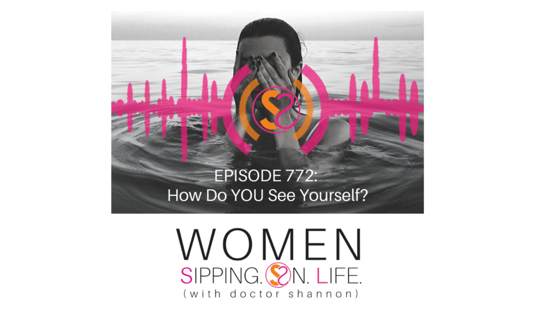 EPISODE 772: How Do YOU See Yourself?