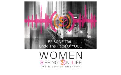 EPISODE 766: Undo The Habit Of YOU…
