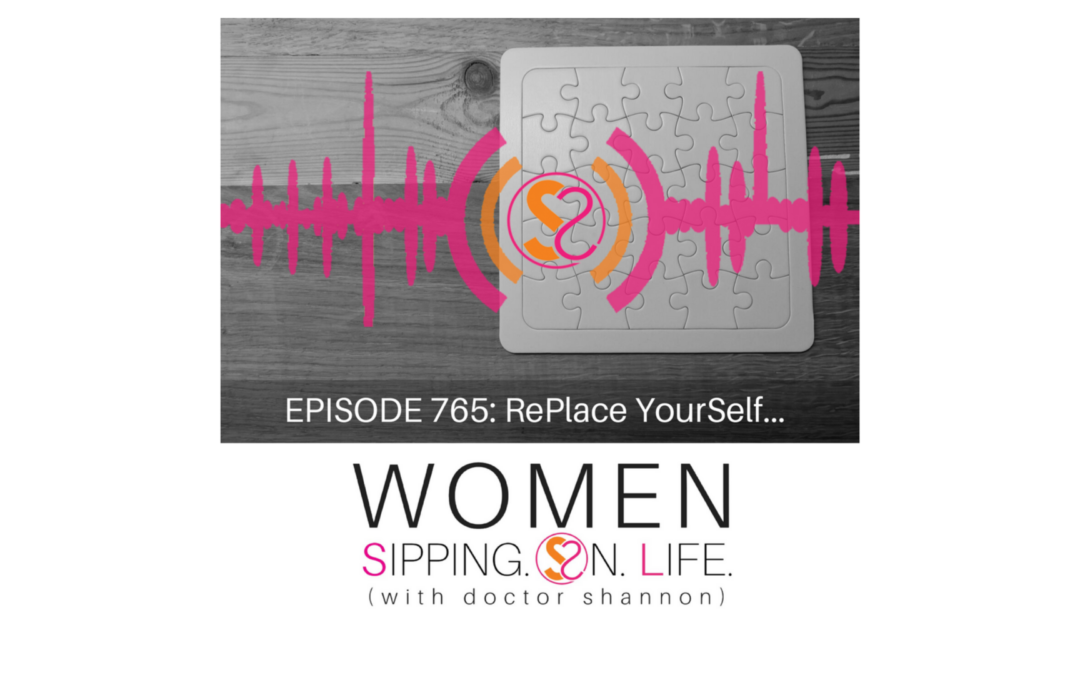 EPISODE 765: RePlace YourSelf…