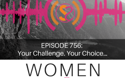 EPISODE 756: Your Challenge. Your Choice…