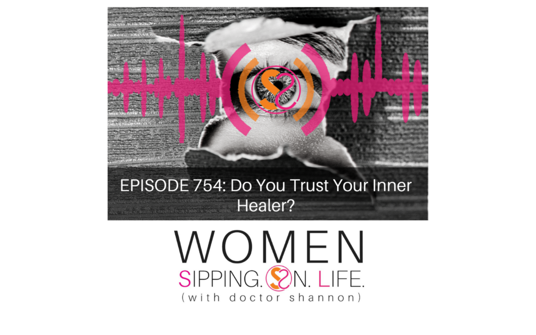 EPISODE 754: Do You Trust Your Inner Healer?