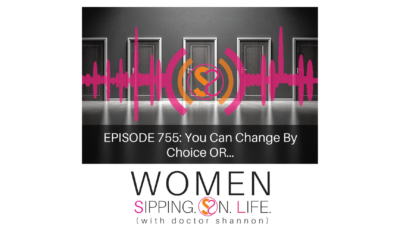 EPISODE 755: You Can Change By Choice OR…