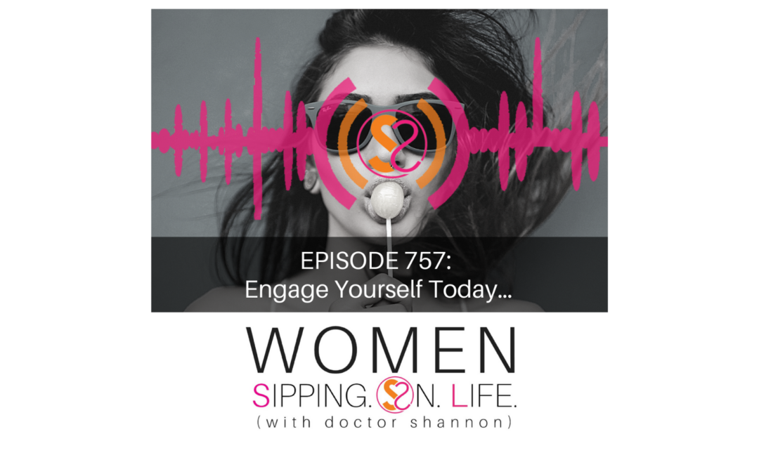 EPISODE 757: Engage Yourself Today…