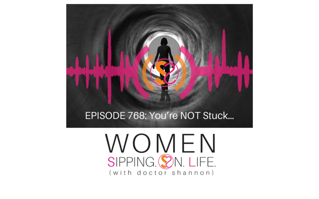EPISODE 768: You're NOT Stuck…