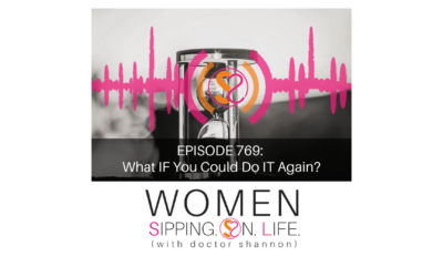 EPISODE 769: What IF You Could Do IT Again?