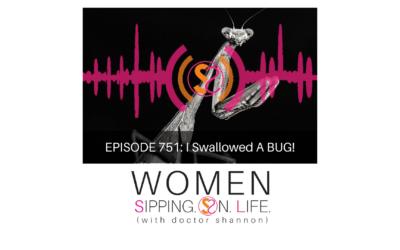 EPISODE 751: I Swallowed A BUG!