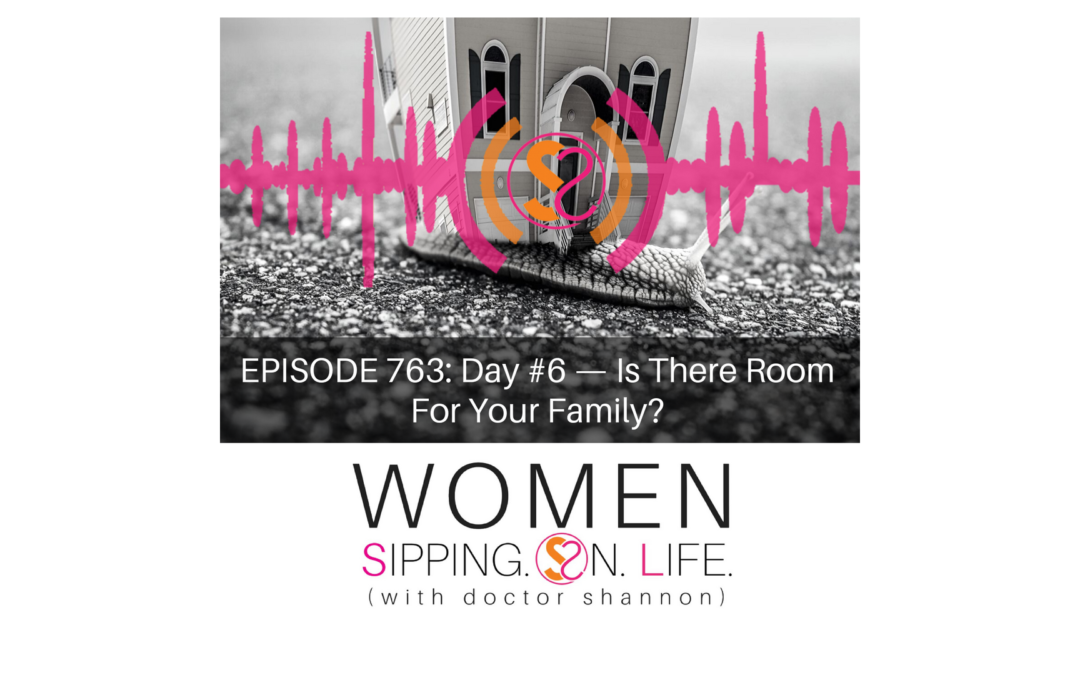 EPISODE 763: Day #6 — Is There Room For Your Family?