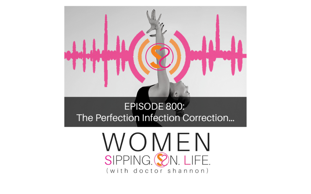 EPISODE 800: The Perfection Infection Correction…