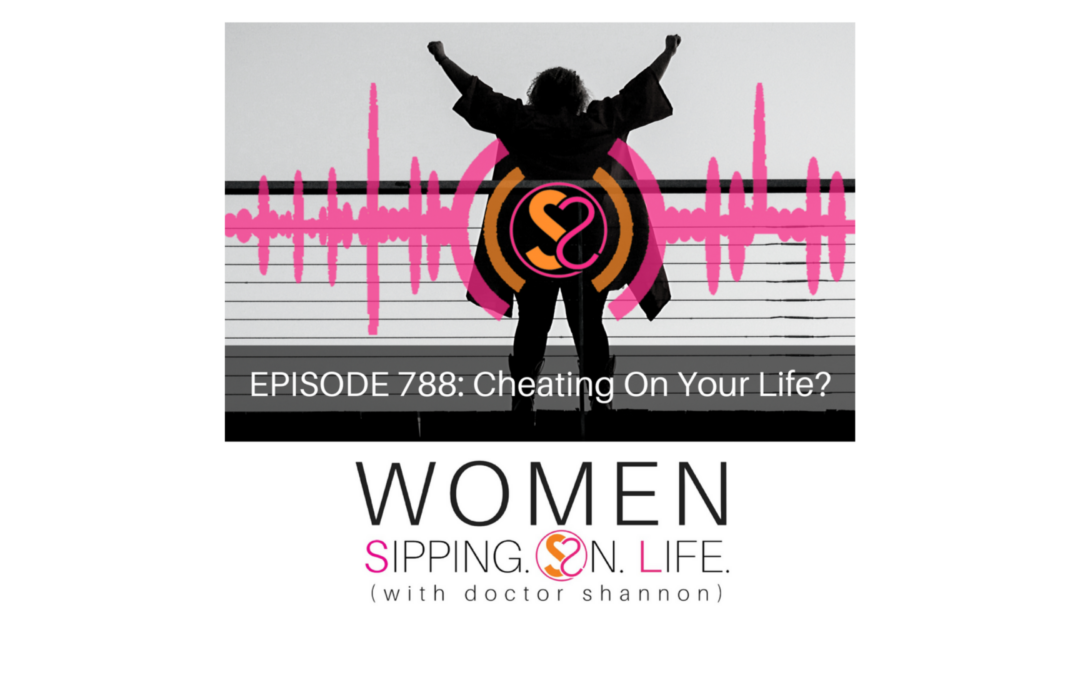 EPISODE 788: Cheating On Your Life?