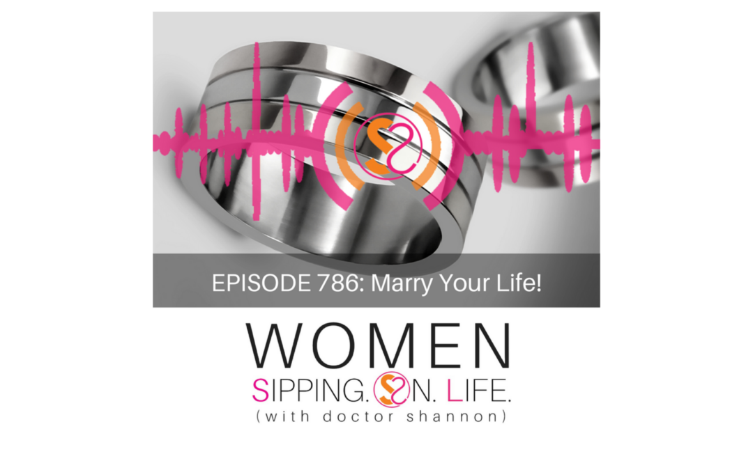EPISODE 786: Marry Your Life!
