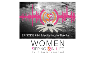 EPISODE 794: Meditating In The Rain…