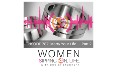EPISODE 787: Marry Your Life — Part 2