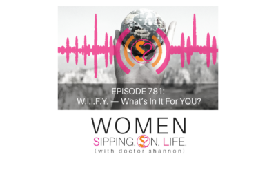 EPISODE 781: W.I.I.F.Y. — What's In It For YOU?