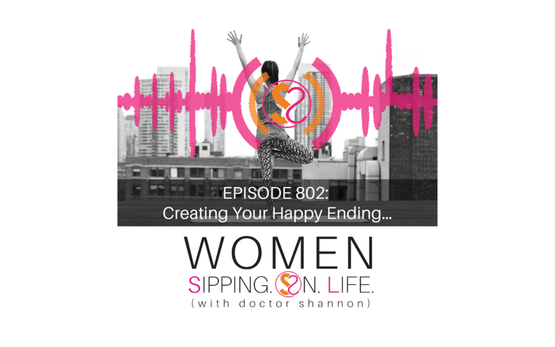 EPISODE 802: Creating Your Happy Ending…