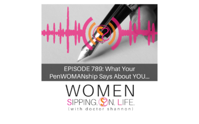EPISODE 789: What Your PenWOMANship Says About YOU…