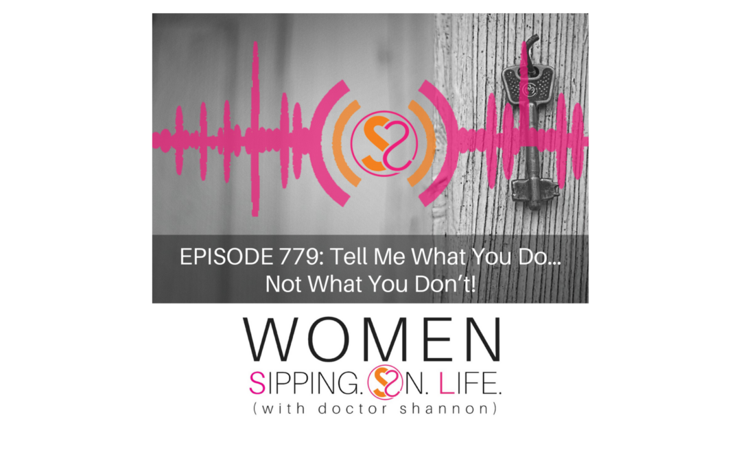 EPISODE 779: Tell Me What You Do…Not What You Don't!