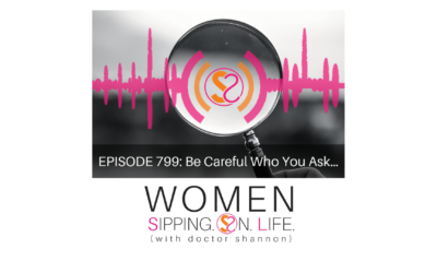 EPISODE 799: Be Careful Who You Ask…