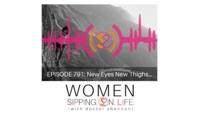 EPISODE 791: New Eyes New Thighs…