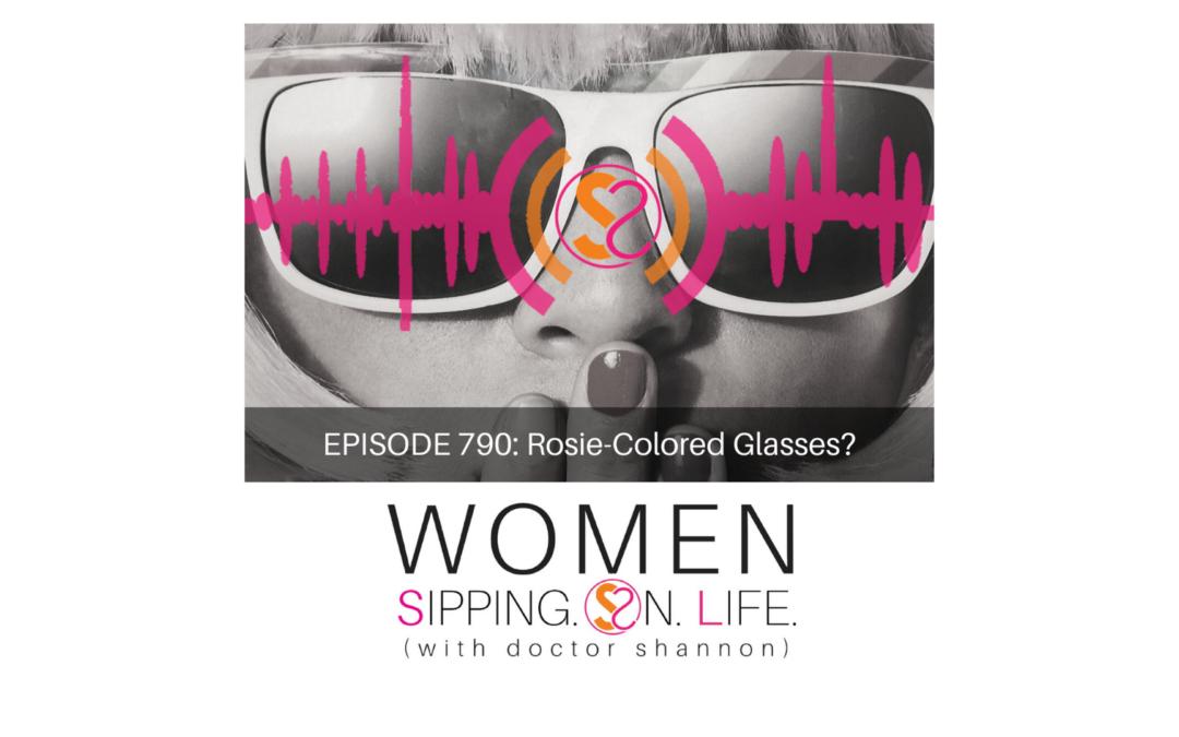 EPISODE 790: Rosie-Colored Glasses?