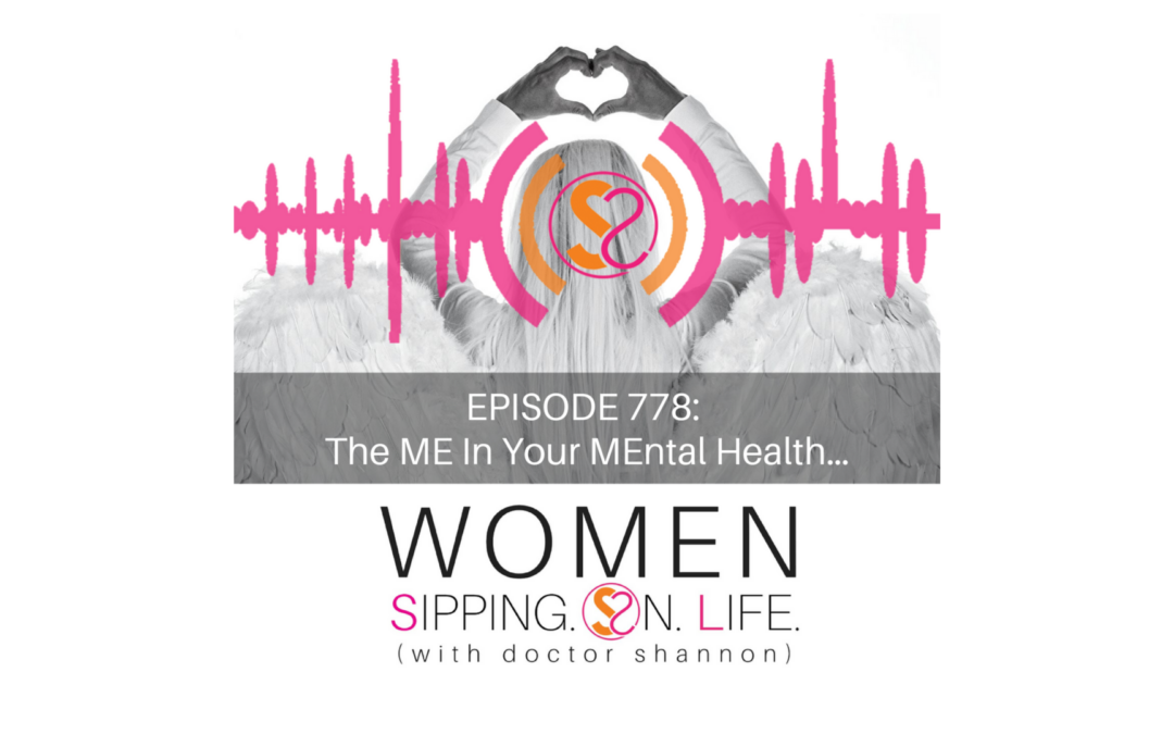EPISODE 778: The ME In Your MEntal Health…