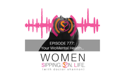 EPISODE 777: Your WoMental Health…
