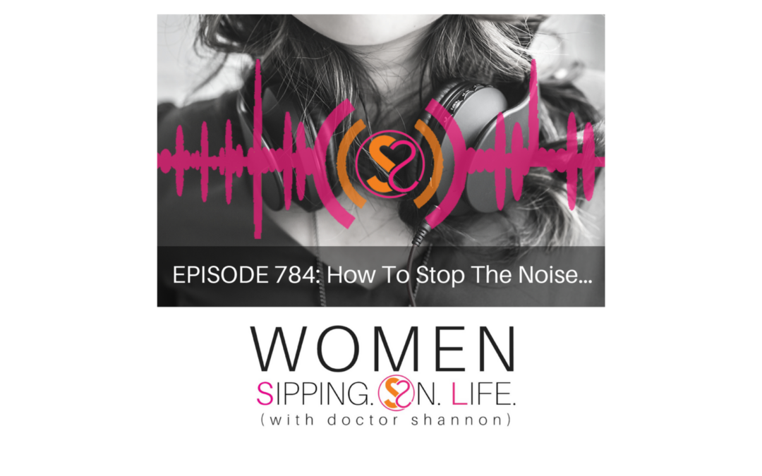 EPISODE 784: How To Stop The Noise…