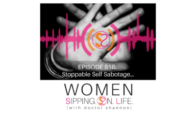 EPISODE 818: Stoppable Self Sabotage…