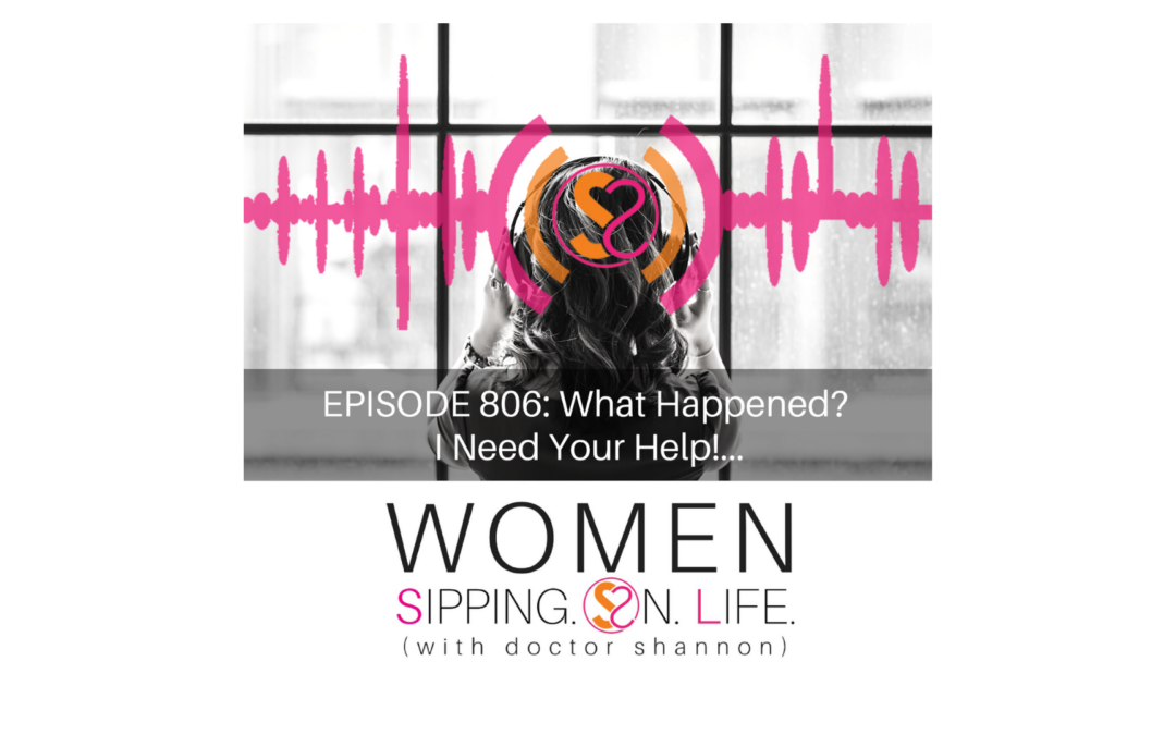 EPISODE 806: What Happened? I Need Your Help!…