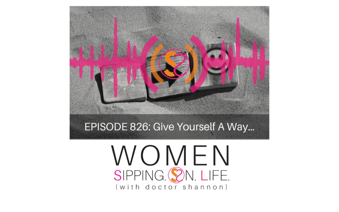 EPISODE 826: Give Yourself A Way…