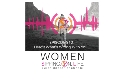 EPISODE 810: Here's What's Wrong With You…