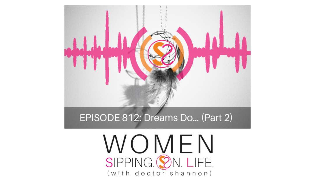 EPISODE 812: Dreams Do… (Part 2)