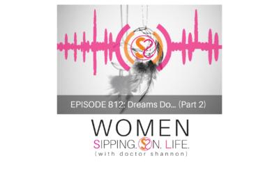 EPISODE 812: Dreams Do… (Part 2)