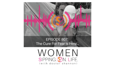 EPISODE 807: The Cure For Fear Is Here…
