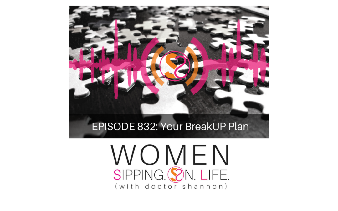 EPISODE 832: Your BreakUP Plan