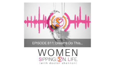 EPISODE 811: Dreams Do This…